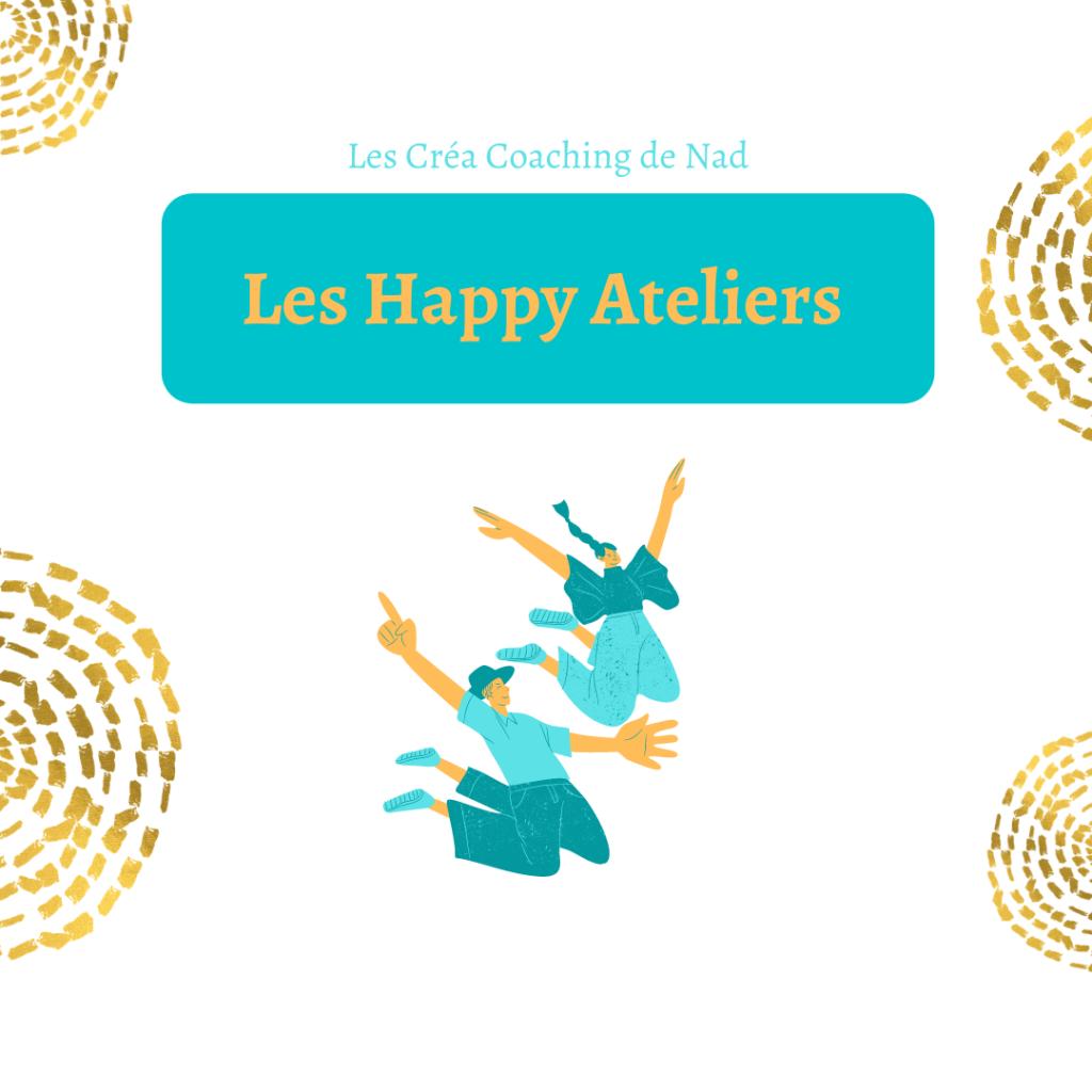 Visuel des Happy ateliers, des ateliers de développement personnel sur différents thèmes, qui permettent de gagner en autonomie et d'avoir de nombreuses clés pour mieux se connaitre et vivre plus heureux mais aussi de prendre conscience de ce qui se passe en nous.